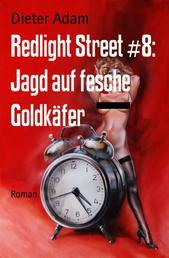 Redlight Street #8: Jagd auf fesche Goldkäfer - Roman