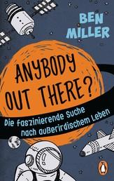 ANYBODY OUT THERE? - Die faszinierende Suche nach außerirdischem Leben