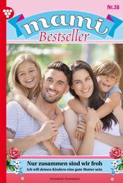 Mami Bestseller 38 – Familienroman - Nur zusammen sind wir froh