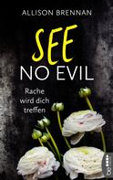 Allison Brennan: See No Evil - Rache wird dich treffen
