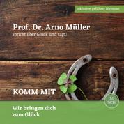 Prof. Dr. Arno Müller spricht über Glück und sagt: Komm mit - Wir bringen dich zum Glück