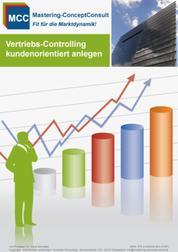 Vertriebscontrolling kundenorientiert anlegen - Praxisbewährte Methoden und Techniken für eine erfolgreiches Vertriebscontrolling