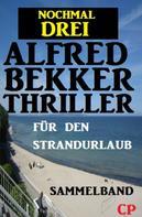 Alfred Bekker: Für den Strandurlaub: Nochmal drei Alfred Bekker Thriller - Sammelband ★