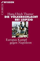 Die Völkerschlacht bei Leipzig - Europas Kampf gegen Napoleon