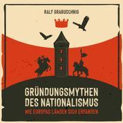 Gründungsmythen des Nationalismus - Wie Europas Länder sich erfanden