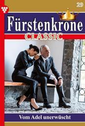 Fürstenkrone Classic 29 – Adelsroman - Vom Adel unerwünscht