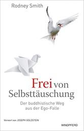 Frei von Selbsttäuschung - Der buddhistische Weg aus der Ego-Falle