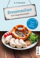 A. A. Reichelt: Brezensalzer. Eine Bayernkomödie ★★★★