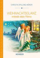 Christa Spilling-Nöker: Weihnachtsglanz erhellt dein Herz