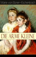Marie von Ebner-Eschenbach: Die arme Kleine