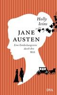 Holly Ivins: Jane Austen. Eine Entdeckungsreise durch ihre Welt ★★★★