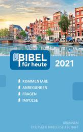 Bibel für heute 2021 - Kommentare - Anregungen - Fragen - Impulse