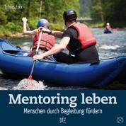 Mentoring leben - Menschen durch Begleitung fördern