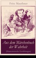 Fritz Mauthner: Aus dem Märchenbuch der Wahrheit (Humoristische Erzählungen)
