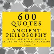 600 quotes of Ancient Philosophy: Confucius, Epictetus, Marcus Aurelius, Plato, Socrates, Aristotle