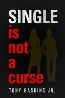 Tony Gaskins Jr.: Single Is Not A Curse