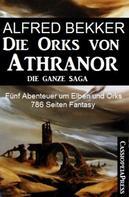 Alfred Bekker: Fünf Abenteuer um Elben und Orks: Die Orks von Athranor - Die ganze Saga