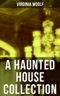 Virginia Woolf: A Haunted House Collection