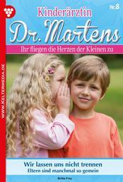 Kinderärztin Dr. Martens 8 – Arztroman - Wir lassen uns nicht trennen