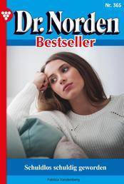 Dr. Norden Bestseller 365 – Arztroman - Schuldlos schuldig geworden
