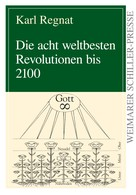 Karl Regnat: Die acht weltbesten Revolutionen bis 2100