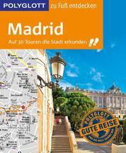 POLYGLOTT Reiseführer Madrid zu Fuß entdecken - Auf 30 Touren die Stadt erkunden