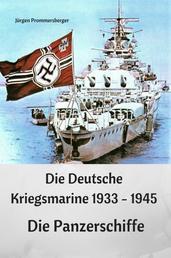 Die Deutsche Kriegsmarine 1933 - 1945 - Die Panzerschiffe
