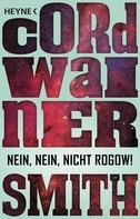 Cordwainer Smith: Nein, nein, nicht Rogow! - ★★★★