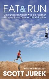 Eat & Run - Mein ungewöhnlicher Weg als veganer Ultramarathon-Läufer an die Weltspitze