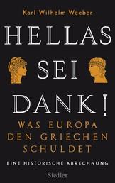 Hellas sei Dank! - Was Europa den Griechen schuldet - Eine historische Abrechnung