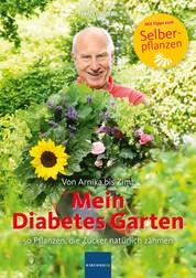 Mein Diabetes Garten - 50 Pflanzen, die Zucker natürlich zähmen / Von Arnika bis Zimt