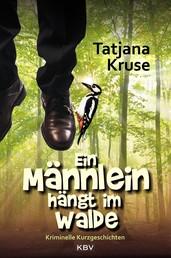 Ein Männlein hängt im Walde - Kriminelle Kurzgeschichten