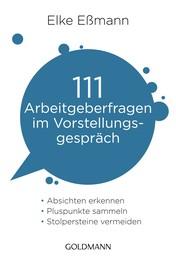111 Arbeitgeberfragen im Vorstellungsgespräch - - Absichten erkennen - - Pluspunkte sammeln - - Stolpersteine vermeiden