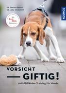 Sandra Bruns: Vorsicht, giftig! Anti-Giftköder-Training für Hunde