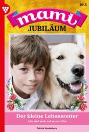 Mami Jubiläum 5 – Familienroman - Der kleine Lebensretter