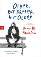 Caroline De Maigret: Older, but Better, but Older: Von den Autorinnen von How to Be Parisian Wherever You Are ★★★