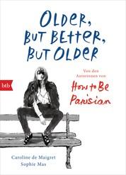Older, but Better, but Older: Von den Autorinnen von How to Be Parisian Wherever You Are - Noch mehr Esprit, Eleganz & Lässigkeit à la française - Deutsche Ausgabe
