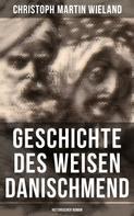 Christoph Martin Wieland: Geschichte des Weisen Danischmend: Historischer Roman