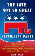 Carl Paley: The Late, Not So Great, Republican Party: