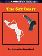 Katherine Ramsland: The Sex Beast