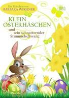 Barbara Wegener: Klein Osterhäschen und sein schnatternder Stummelschwanz ★★★★