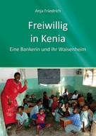 Anja Friedrich: Freiwillig in Kenia