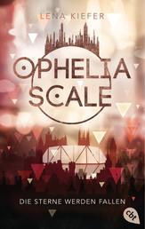 Ophelia Scale - Die Sterne werden fallen - Das furiose Finale der Fantasy-Dystopie