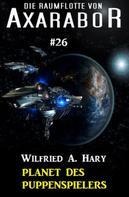 Wilfried A. Hary: Die Raumflotte von Axarabor #26: Planet des Puppenspielers