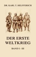 Dr. Karl Theodor Helfferich: Der Erste Weltkrieg
