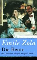 Émile Zola: Die Beute (La Curée: Die Rougon-Macquart Band 2)