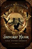 Regina Meißner: Snowdrop Manor: Tage unter Krähen ★★★★