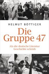 Die Gruppe 47 - Als die deutsche Literatur Geschichte schrieb