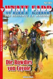 Wyatt Earp 185 – Western - Die Rowdies von Coyote