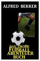 Alfred Bekker: Das große Fußball Abenteuer Buch